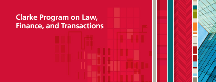 Clarke Program on Law, Finance, and Transactions