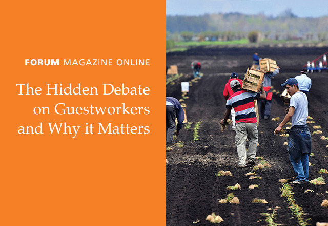 FORUM: The Hidden Debate on Guestworkers and Why it Matters