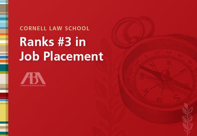 Cornell Law is number 3 in the Nation for Full-Time Law Placement