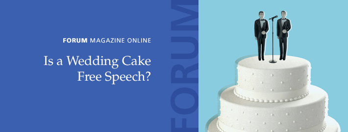 Forum Magazine Online: Is a Wedding Cake Speech? An essay by Nelson Tebbe